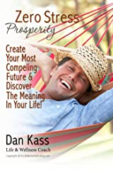 Zero Stress Prosperity: Create Your Most Compelling Future By Discovering The Meaning In Your Life! (Zero Stress Coaching Series Book 4) Kindle Edition