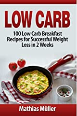 Low Carb: 100 Low Carb Breakfast Recipes for Successful Weight Loss in 2 Weeks Kindle Edition