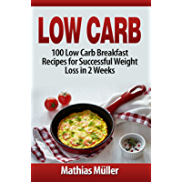Low Carb: 100 Low Carb Breakfast Recipes for Successful Weight Loss in 2 Weeks (English Edition)