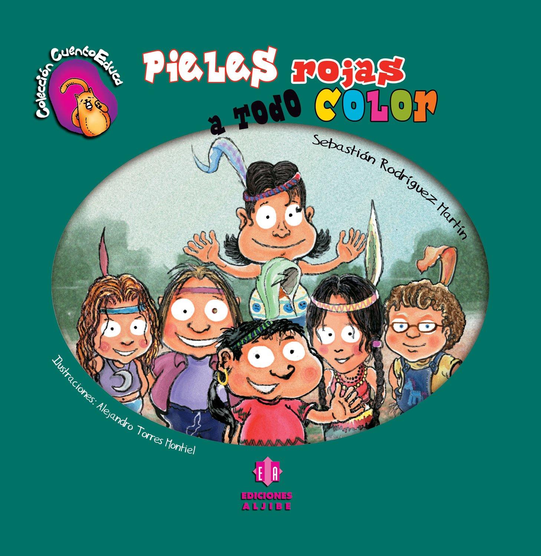Pieles rojas a todo color (Coleccion CuentoEduca) (Spanish Edition): Sebastian Rodriguez Martin, Alejandro Torres Montiel: 9788497006538: Amazon.com: Books