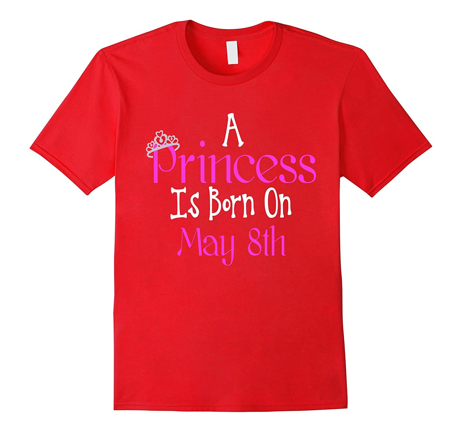 A Princess Is Born On May 8th Funny Birthday T-Shirt-TH