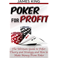Poker: For Profit.: The Ultimate Guide to Poker Theory and Strategy and How to Make Money from Poker 2nd Edition (Poker…