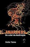 Anardeus. No Calor Da Destruição