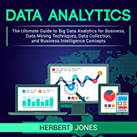 Data Analytics: The Ultimate Guide to Big Data Analytics for Business, Data Mining Techniques, Data Collection, and…