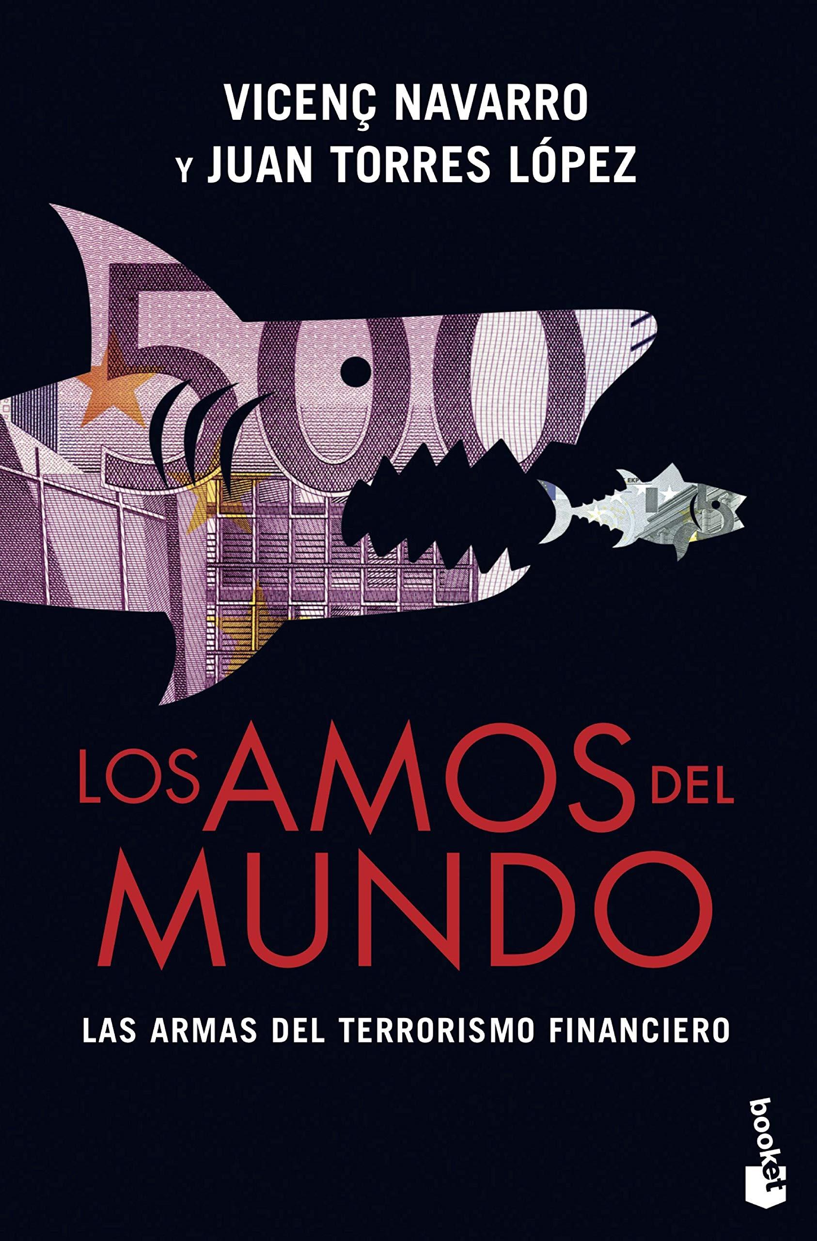Los amos del mundo: Las armas del terrorismo financiero: 1 Divulgación: Amazon.es: Navarro, Vicenç, Torres López, Juan: Libros