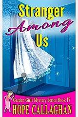 Stranger Among Us: A Garden Girls Cozy Mystery (Garden Girls Christian Cozy Mystery Series Book 17) Kindle Edition