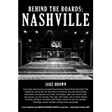 Behind the Boards: Nashville: The Studio Stories Behind Country Music's Greatest Hits! (Behind the Boards, 3)