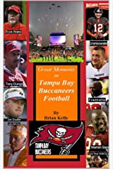 Great Moments in Tampa Bay Buccaneers Football: From the beginning of football through the Bruce Ariens era. Kindle Edition