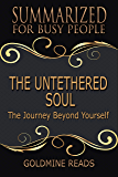Summary: The Untethered Soul - Summarized for Busy People: The Journey Beyond Yourself: Based on the Book by Michael A. Singer