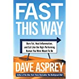 Fast This Way: Burn Fat, Heal Inflammation, and Eat Like the High-Performing Human You Were Meant to Be (Bulletproof Book 6)