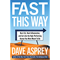 Fast This Way: Burn Fat, Heal Inflammation, and Eat Like the High-Performing Human You Were Meant to Be (Bulletproof…