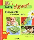 Richtig clever! : Experimente rund um die Natur