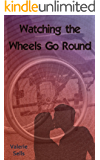 Watching the Wheels Go Round: A Contemporary Romance (English Edition)
