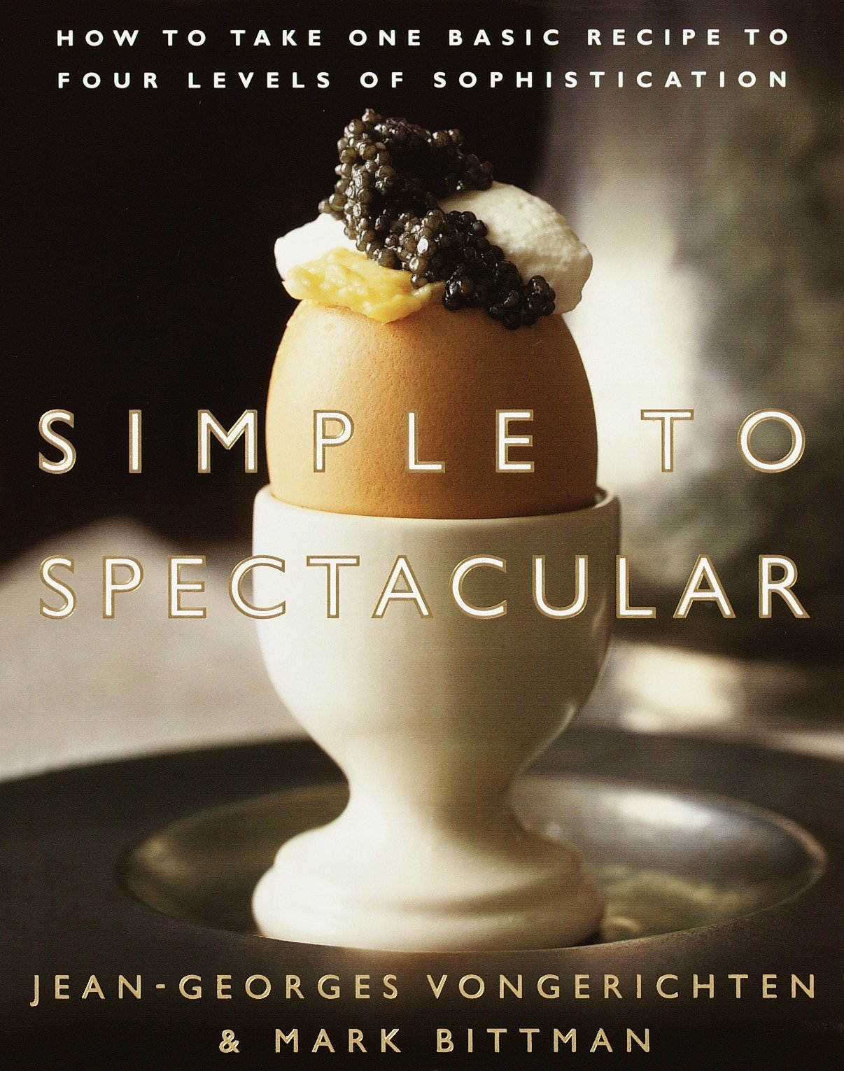 Simple to Spectacular: How to Take One Basic Recipe to Four Levels of Sophistication by Clarkson Potter