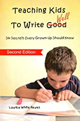 Teaching Kids To Write Well: 6 Secrets Every Grown-Up Should Know Kindle Edition