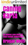 Caning Karla: An Intense Love Story Of Total Female Submission