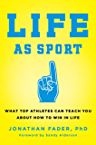 Life as Sport: What Top Athletes Can Teach You about How to Win in Life