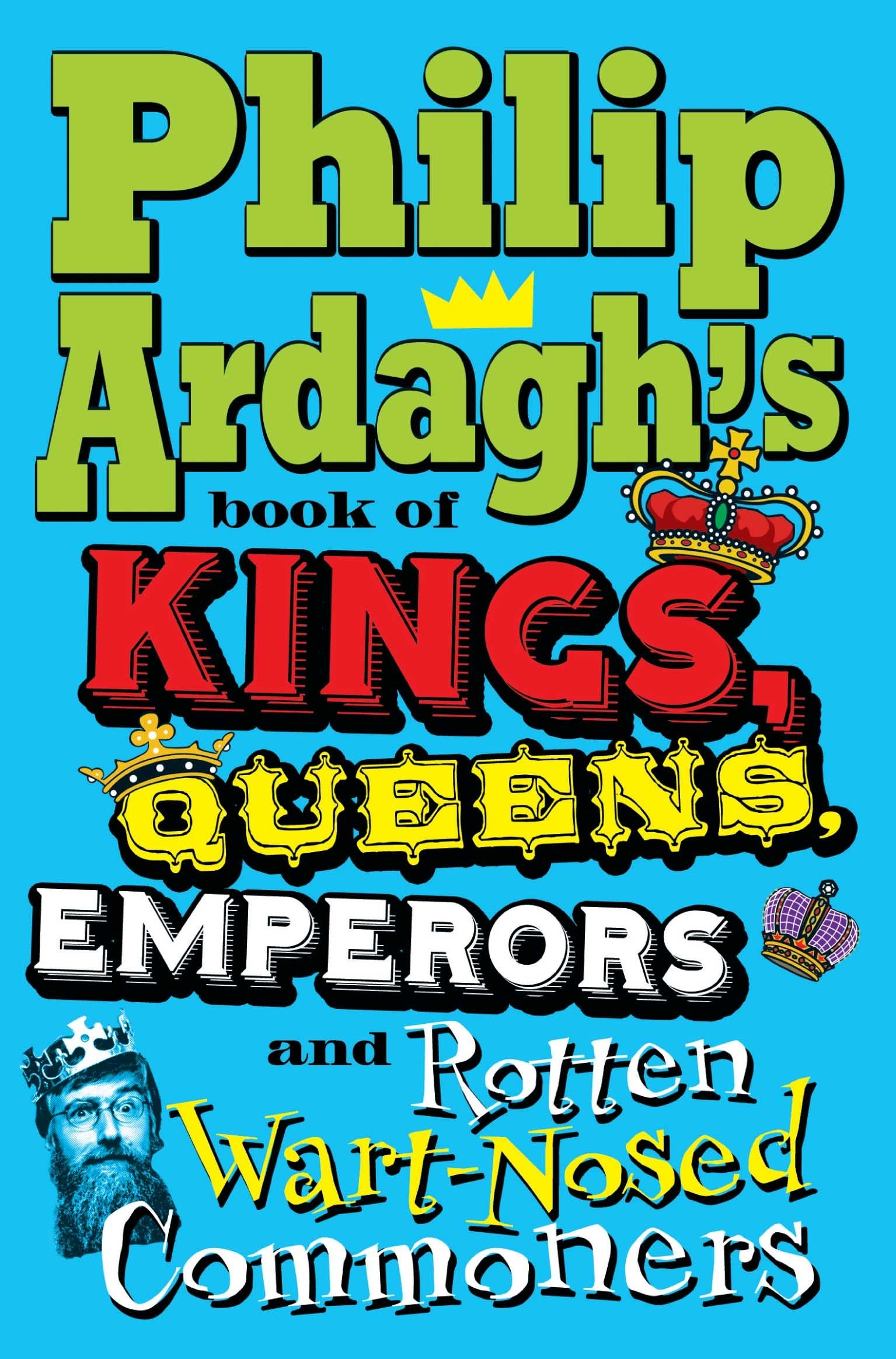 Philip Ardagh's Book of Kings, Queens, Emperors and Rotten Wart-Nosed Commoners pdf epub