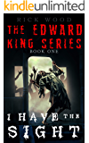 I Have the Sight: A demonic exorcism experience (EDWARD KING Book 1)