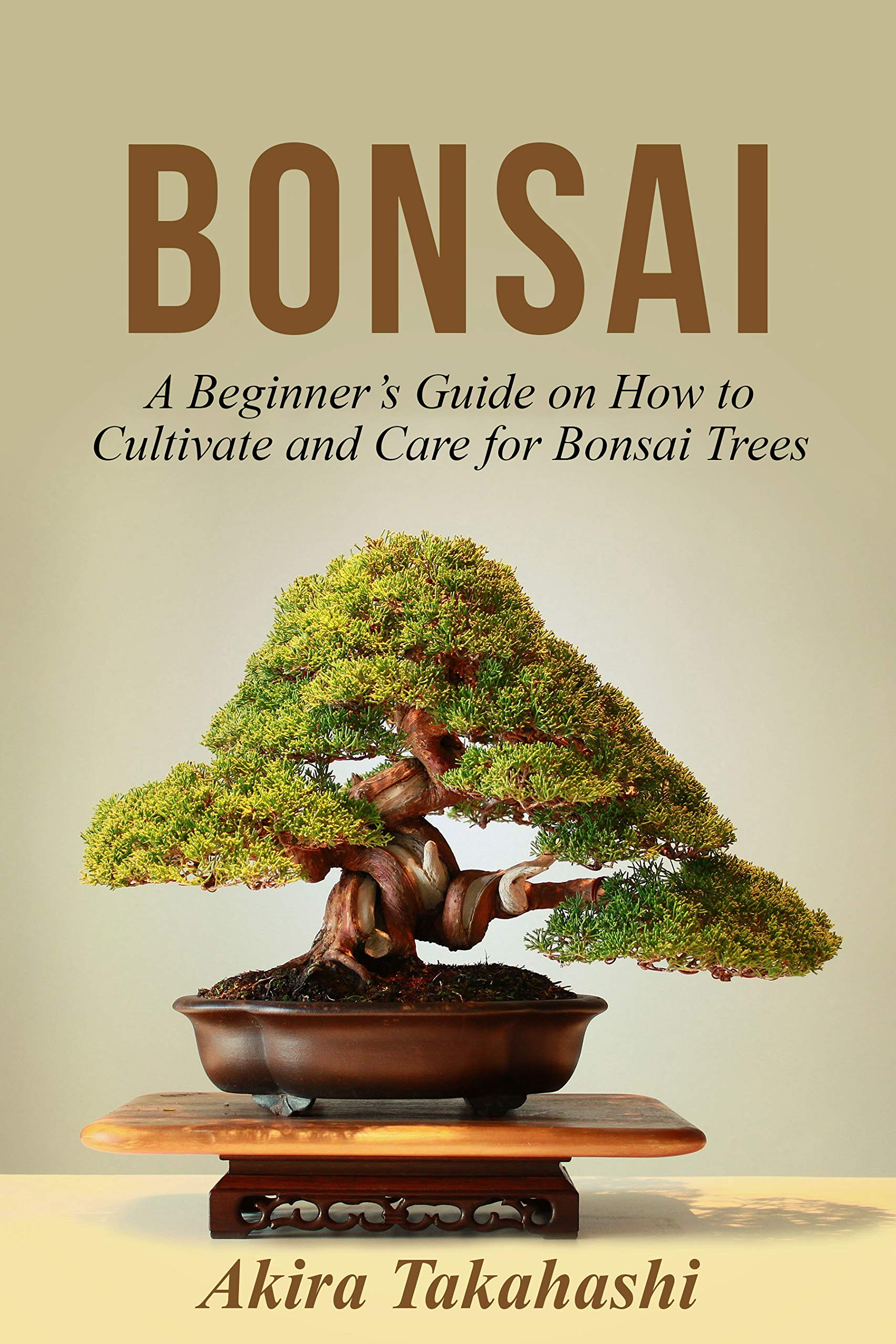 Bonsai  A Beginner's Guide On How To Cultivate And Care For Bonsai Trees  English Edition