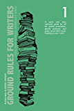 Ground Rules for Writers: A QUICK AND EASY REFERENCE GUIDE FOR ALL THE PAINFUL PUNCTUATION, GHASTLY GRAMMAR, AND PESKY SOUND ALIKE WORDS, FRACKING UP YOUR ... (Your Easy Writing Reference Series Book 1)