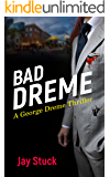 BAD DREME: A George Dreme Thriller