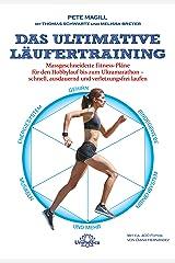 Das ultimative Läufertraining: Massgeschneiderte Fitness-Pläne für den Hobbylauf bis zum Ultramarathon – schnell, ausdauernd und verletzungsfrei laufen (German Edition) Kindle Edition