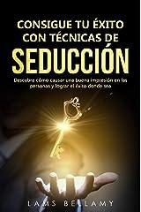 Consigue tu éxito con Técnicas de seducción: Descubre cómo causar una buena impresión en las personas y lograr el éxito donde sea (Caminando al éxito nº 2) Edición Kindle