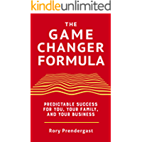 The Game Changer Formula: Predictable success for you, your family and your business (English Edition)