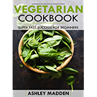 Vegetarian Cookbook: Super fast success for beginners (English Edition)