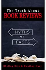 The Truth about Book Reviews: 20 Book Review Myths, Debunked (Author Tips Success Series) Kindle Edition