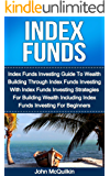 Index Funds: Index Funds Investing Guide To Wealth Building Through Index Funds Investing With Index Funds Investing Strategies For Building Wealth Including ... Guide To Wealth Building With Index Funds)