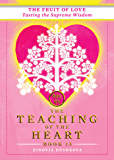 The Fruit of Love: Tasting the Supreme Wisdom (The Teaching of the Heart Book 13)
