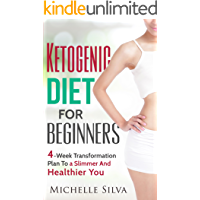 Ketogenic Diet For Beginners: 4-Week Transformation Plan To a Slimmer And Healthier You (Rapid Weight Loss, KETO Diet)