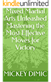 Mixed Martial Arts Unleashed Mastering the Most Effective Moves for Victory