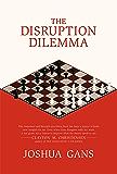 The Disruption Dilemma (MIT Press)