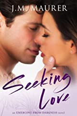 Seeking Love (Emerging From Darkness Book 1) Kindle Edition