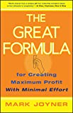 The Great Formula: for Creating Maximum Profit with Minimal Effort