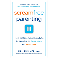 Screamfree Parenting, 10th Anniversary Revised Edition: How to Raise Amazing Adults by Learning to Pause More and React Less (English Edition)