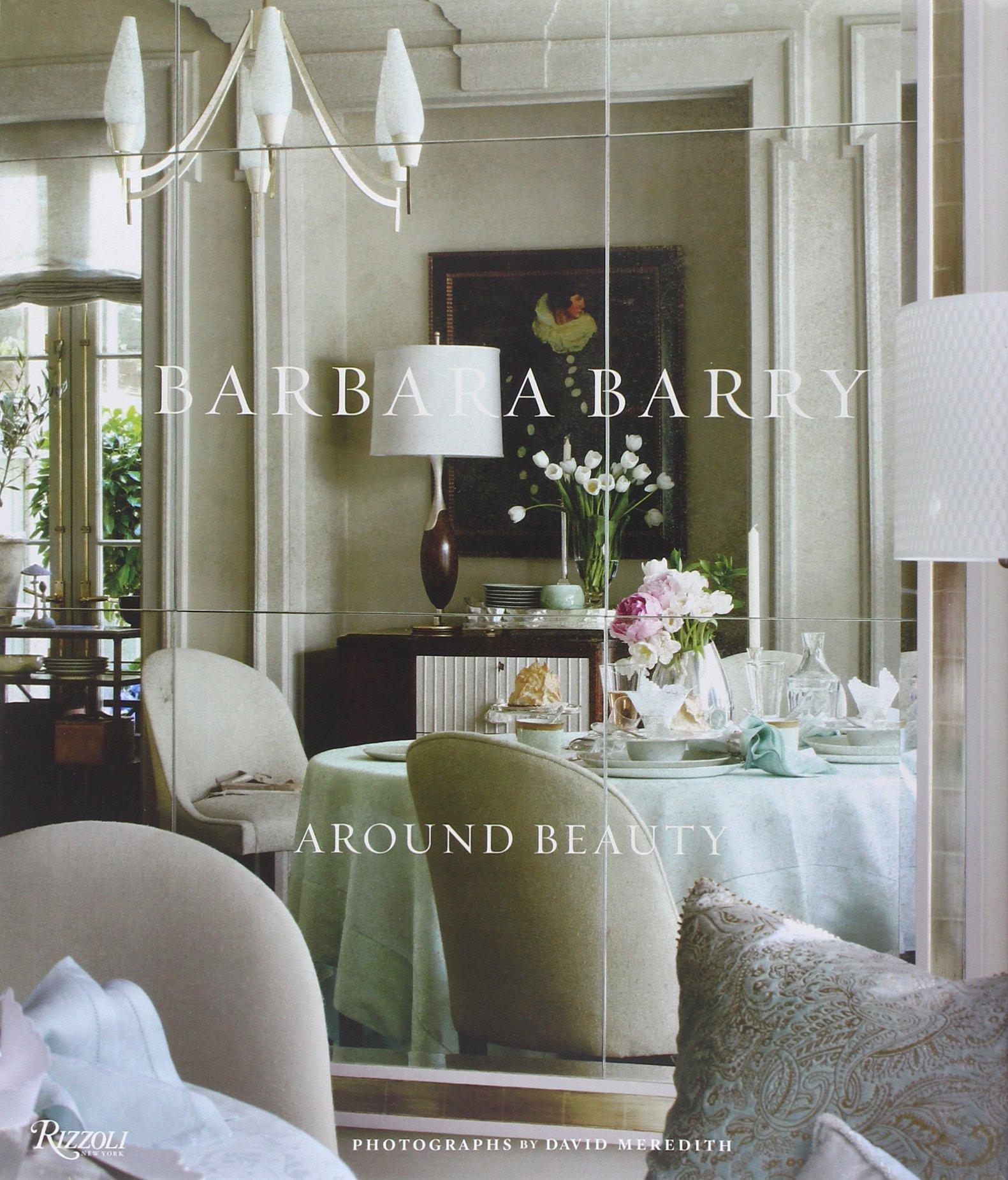Barbara Barry: Around Beauty: Barbara Barry, David Meredith, Dominique  Browning: 9780847838714: Amazon.com: Books
