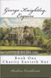 George Knightley, Esquire, Book One: Charity Envieth Not