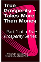 "True Prosperity ~ Takes More Than Money: Part 1 of a True Prosperity Series (Part of a Series Based on the non-fiction book ""Richer Than A Millionaire ~ A Pathway To True Prosperity"") Kindle Edition"