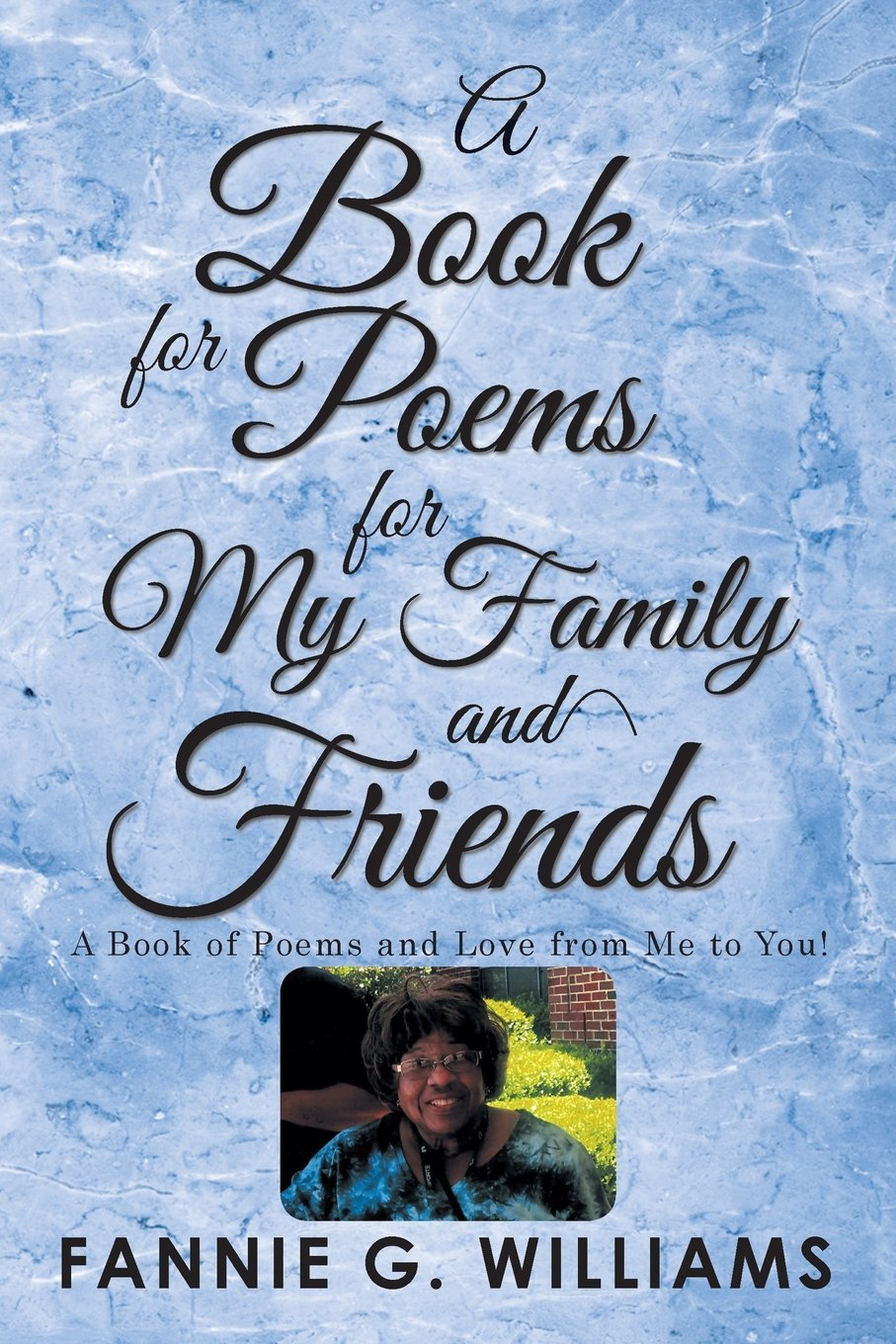A Book Of Poems For My Family And Friends A Book Of Poems