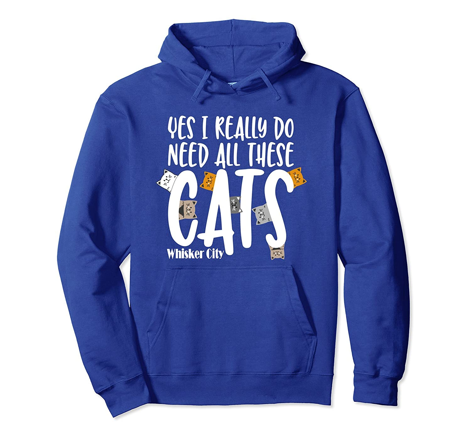 Yes I Really Do Need All These Cats Hoodie Whisker City-TH