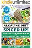 Alkaline Diet: Spiced Up!: Amazing Asian Alkaline (100% Vegan) Recipes for Weight Loss, Vitality and Wellness. (Health, Nutrition, Alkaline Cookbook Book 3) (English Edition)