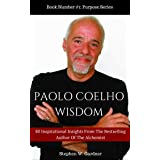 PAOLO COELHO WISDOM: 80 Inspirational Insights by The Bestselling Author of The Alchemist (Purpose Series Book 1)