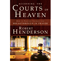 Accessing the Courts of Heaven: Positioning Yourself for Breakthrough and Answered Prayers (The Official Courts of Heaven Series) (English Edition)