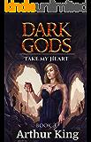 Take my heart..: Gritty Epic Fantasy (Dark Gods Book 3)