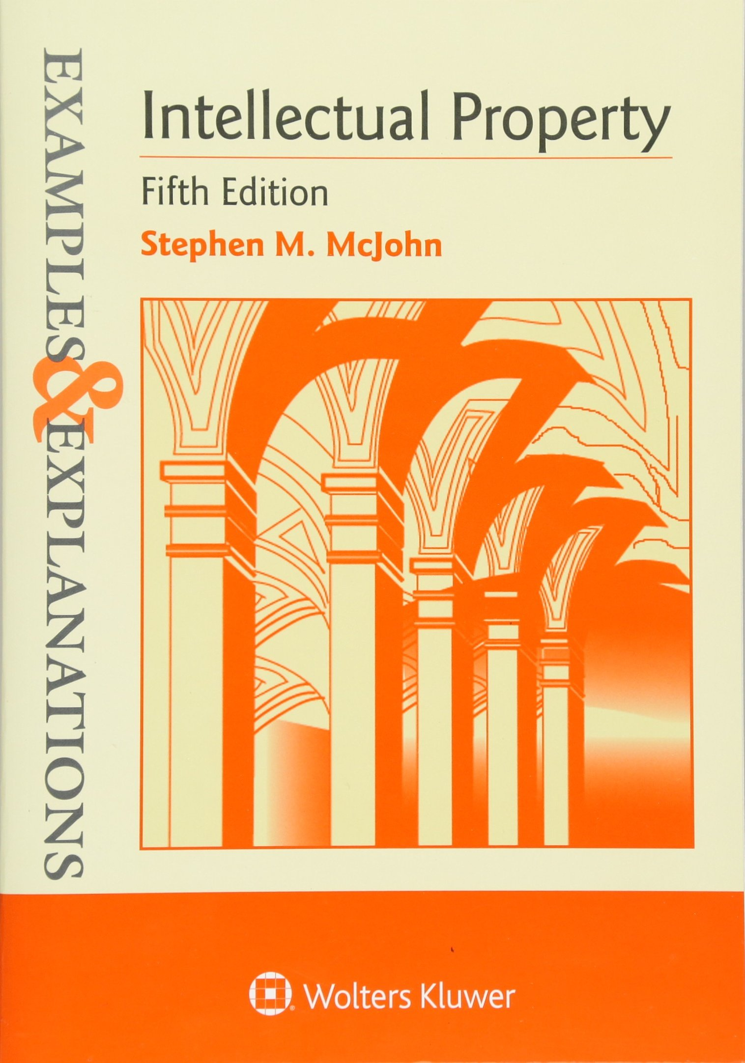 Examples & Explanations: Intellectual Property, Fifth Edition by Wolters Kluwer Law & Business