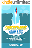 Supercharge Your Life: 7 Habits To Increase Your Success And Happiness (Includes Free Bonus Workbook)